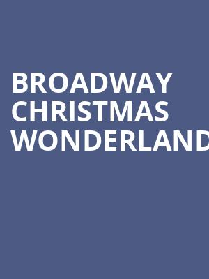 Broadway Christmas Wonderland at Plaza Theatre