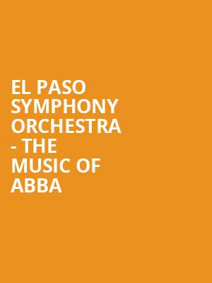 El Paso Symphony Orchestra - The Music of ABBA at Plaza Theatre